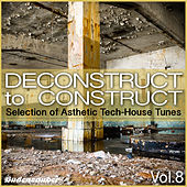 Play & Download Deconstruct to Construct, Vol. 8 - Selection of Asthetic Tech-House Tunes by Various Artists | Napster