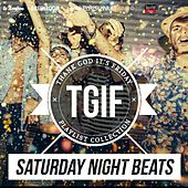 Play & Download TGIF Playlist Collection: Saturday Night Beats (Electronic & Dancing Beats to Party All Night Long) by Various Artists | Napster