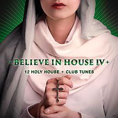 Play & Download Believe in House, Vol. 4 - 12 Holy House & Club Tunes by Various Artists | Napster