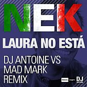 Laura no está (DJ Antoine vs. Mad Mark Remixes) de Nek