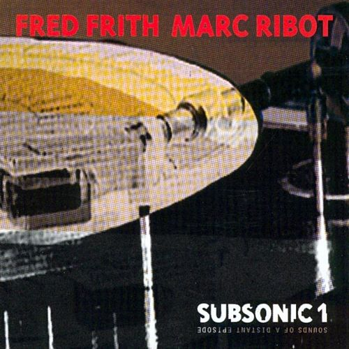 Play & Download Subsonic 1. Sounds Of A Distant Epidsode by Marc Ribot | Napster
