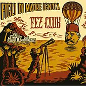 Fez Club by Figli di Madre Ignota