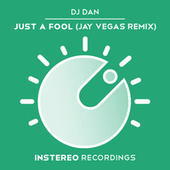 Play & Download Just a Fool (Jay Vegas Remix) by DJ Dan | Napster