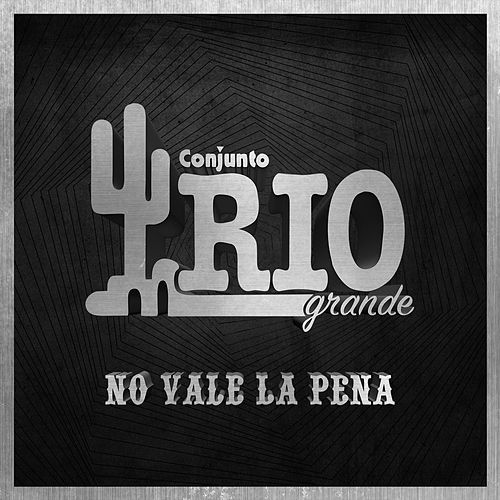 Play & Download No Vale la Pena by Conjunto Rio Grande | Napster