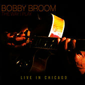 Play & Download The Way I Play by Bobby Broom | Napster
