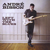 Play & Download Left With the Blues by Andre Bisson | Napster