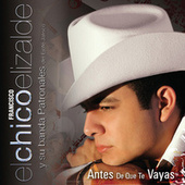 Play & Download Antes De Que Te Vayas by Francisco El Chico Elizalde | Napster