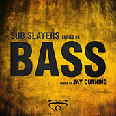 Sub Slayers: Series 04 - Bass (Mixed by Jay Cunning) by Various Artists
