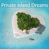 Play & Download Private Island Dreams by Various Artists | Napster