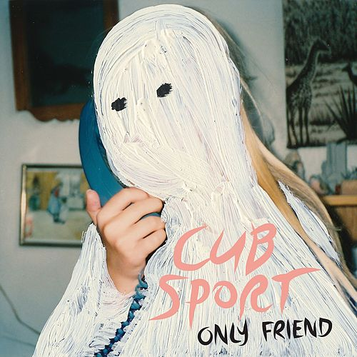 Only Friend by Cub Sport