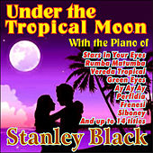 Play & Download Under the Tropical Moon by Stanley Black | Napster