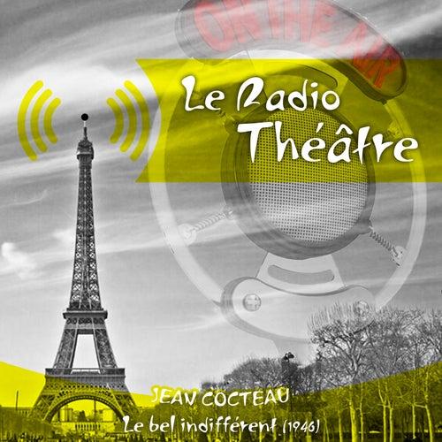 Le Radio Théâtre, Jean Cocteau: Le bel indifférent (1946) von Jean Cocteau