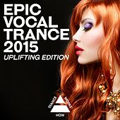 Play & Download Epic Vocal Trance 2015: Uplifting Edition - EP by Various Artists | Napster