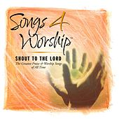 Songs 4 Worship: Shout To The Lord by Various Artists