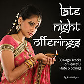 Play & Download Late Night Offerings (30 Raga Tracks of Peaceful Flute & Strings for Massage) by Various Artists | Napster