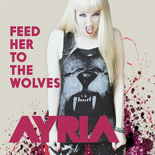 Play & Download Feed Her to the Wolves by Ayria | Napster