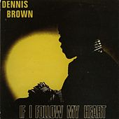 Play & Download If I Follow My Heart by Dennis Brown | Napster