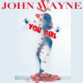 Play & Download You Girl (feat. Twill) by John Wayne | Napster