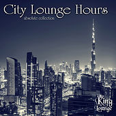 Play & Download City Lounge Hours - Absolute Collection by Various Artists | Napster