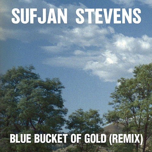 Blue Bucket of Gold (Remix) by Sufjan Stevens