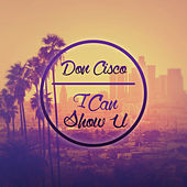 I Can Show U by Don Cisco