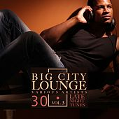 Play & Download Big City Lounge, Vol. 3 (30 Late Night Tunes) by Various Artists | Napster