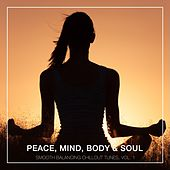 Peace, Mind, Body & Soul - Smooth Balancing Chillout Tunes, Vol. 1 by Various Artists