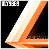 Play & Download How Long? by Ulysses   Napster