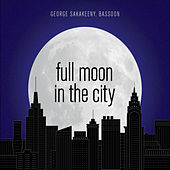 Play & Download Full Moon in the City by George Sakakeeny | Napster