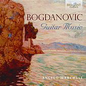 Bogdanovic: Guitar Music by Angelo Marchese