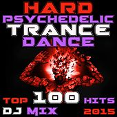 Play & Download Hard Psychedelic Trance Dance Top 100 Hits DJ Mix 2015 by Various Artists | Napster