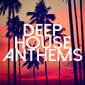 Play & Download Deep House Anthems by Various Artists | Napster