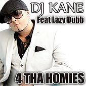 Play & Download 4 tha Homies (feat. Lazy Dubb) by DJ Kane | Napster