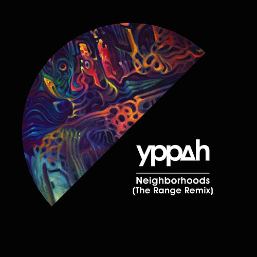 Play & Download Neighborhoods (The Range Remix) by Yppah | Napster