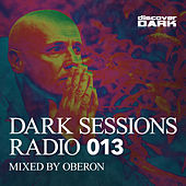 Play & Download Dark Sessions Radio 013 (Mixed by Oberon) by Various Artists | Napster