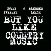 Play & Download But You Like Country Music by Sunny Sweeney | Napster