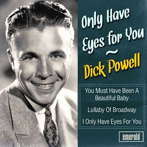 Only Have Eyes for You by Dick Powell