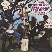 Play & Download Nah, Tellus Wh't Kush Means Yer Great Sausage by Kush | Napster