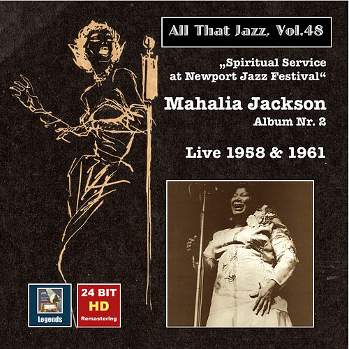 Play & Download All That Jazz, Vol. 48: Mahalia Jackson – Spiritual Service at Newport Jazz Festival (24 Bit HD Remastering 2015) by Mahalia Jackson | Napster