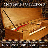 Play & Download Mersenne's Clavichord: Keyboard Music in 16th & 17th Century France by Terence Charlston | Napster