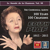 Play & Download Le monde de la chanson, Vol. 10: Edith Piaf – The Centennial Album – 100 Years, 100 Chansons (24 Bit HD Remastering 2015) by Edith Piaf | Napster