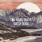 Play & Download Foolish Blood by Two Hours Traffic | Napster