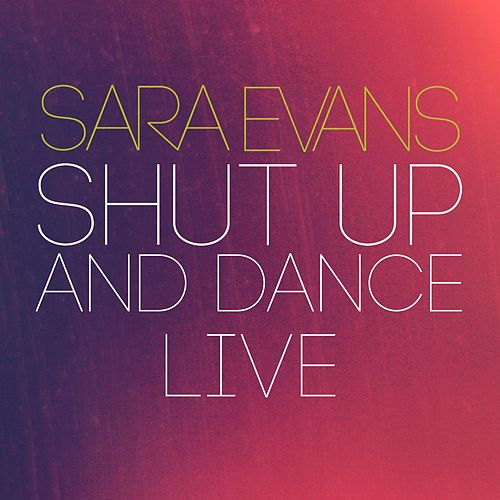 Play & Download Shut up and Dance (Live) by Sara Evans | Napster