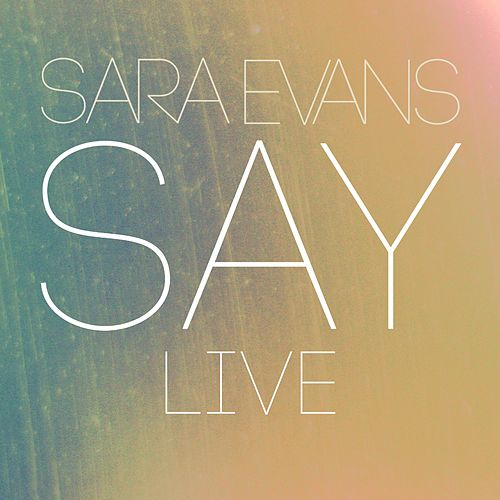 Play & Download Say (Live) by Sara Evans | Napster