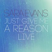 Just Give Me a Reason (Live) by Sara Evans