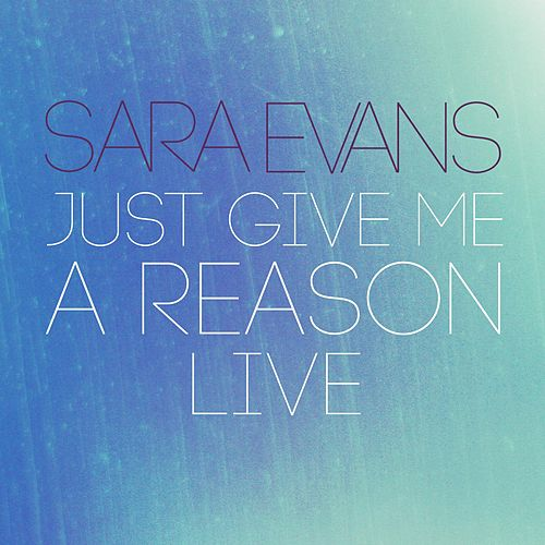 Play & Download Just Give Me a Reason (Live) by Sara Evans | Napster