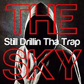 Still Drillin Tha Trap by The SKY