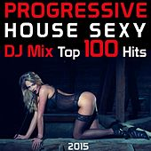 Play & Download Progressive House Sexy DJ Mix Top 100 Hits 2015 by Various Artists | Napster