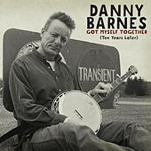 Play & Download Got Myself Together (Ten Years Later) by Danny Barnes | Napster