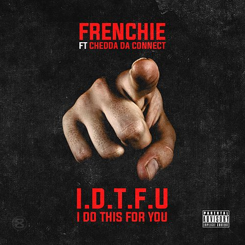 I Do This for You (feat. Chedda Da Connect) - Single de Frenchie